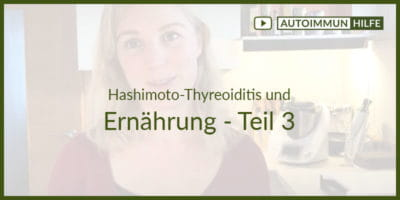Hashimoto und Ernährung - Teil 3