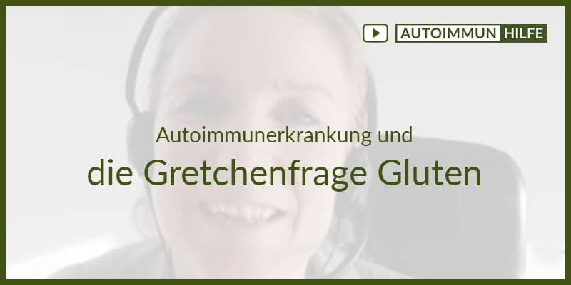 Autoimmunerkrankung und die Gretchenfrage Gluten