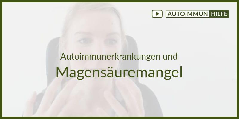 Autoimmunerkrankungen und Magensäuremangel
