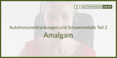 Autoimmunerkrankungen und Schwermetalle Teil 2 - Amalgam