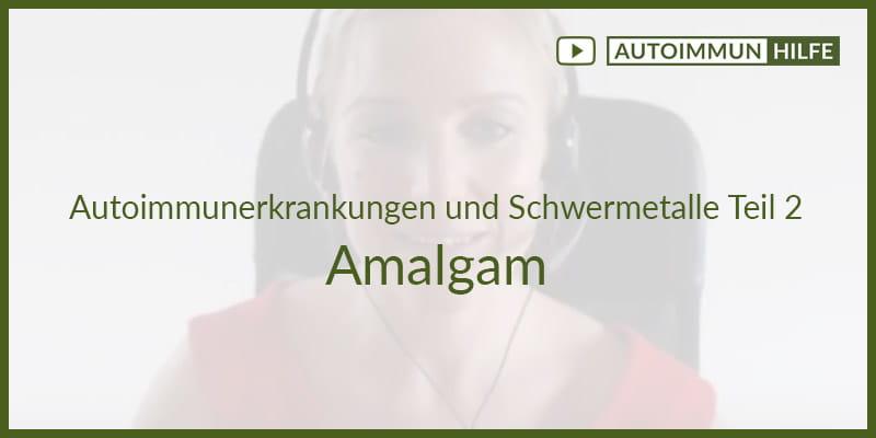 Autoimmunerkrankungen und Schwermetalle Teil 2 – Amalgam