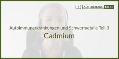 Autoimmunerkrankungen und Schwermetalle Teil 3 – Cadmium