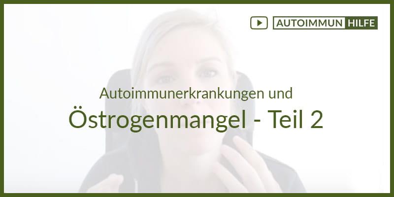 Autoimmunerkrankungen und Östrogenmangel – Teil 2 – Infertilität und Amenorrhoe